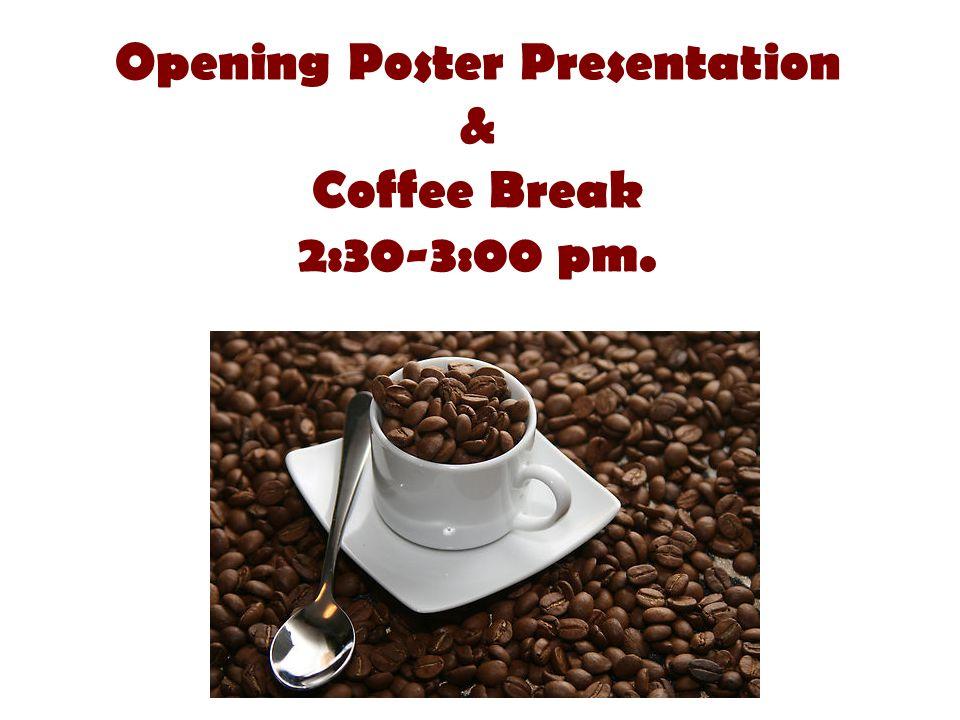Opening Poster Presentation & Coffee Break 2:30-3:00 pm.