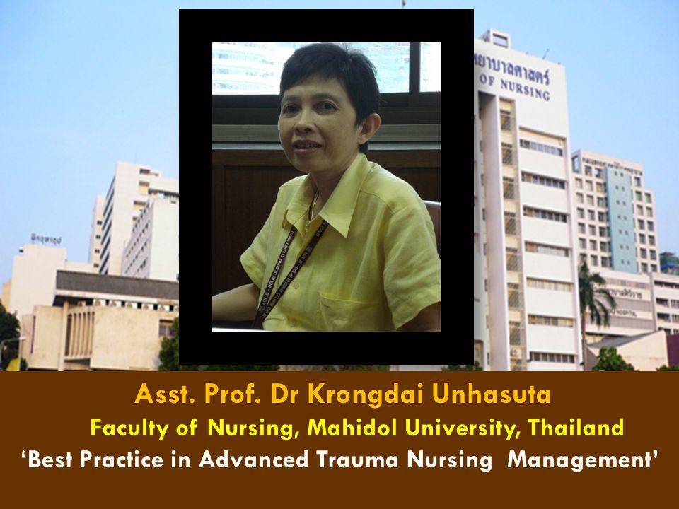 Asst. Prof. Dr Krongdai Unhasuta Faculty of Nursing, Mahidol University, Thailand 'Best Practice in Advanced Trauma Nursing Management'