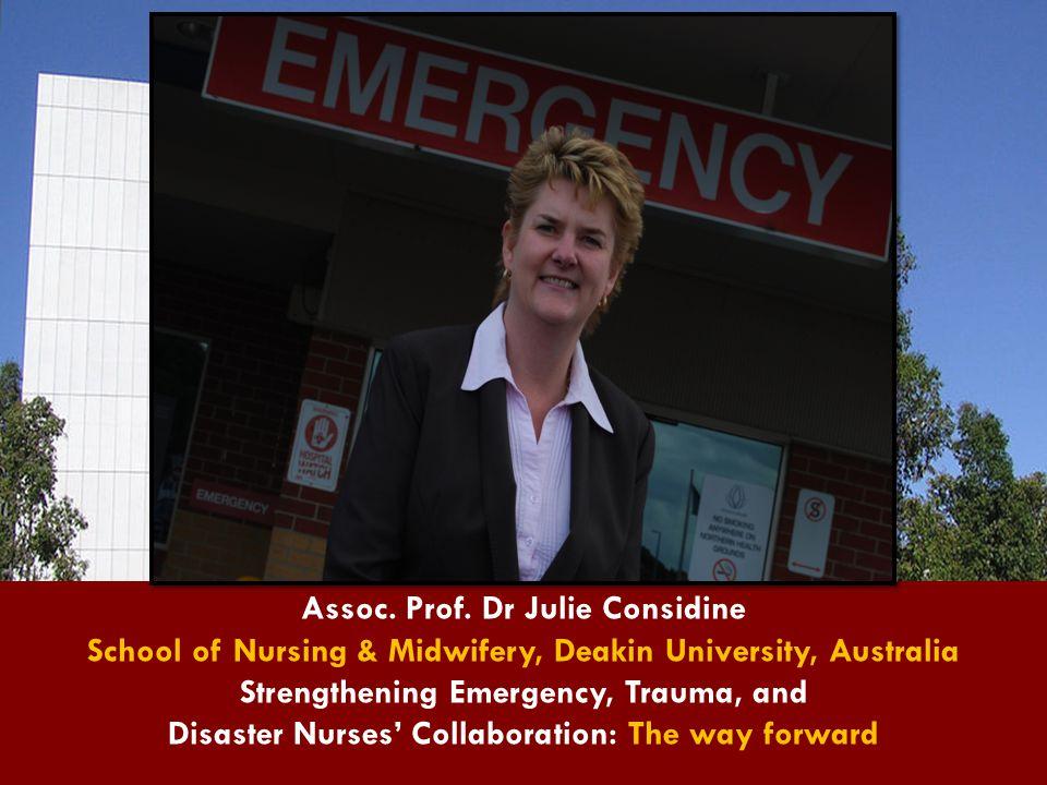 Assoc. Prof. Dr Julie Considine School of Nursing & Midwifery, Deakin University, Australia Strengthening Emergency, Trauma, and Disaster Nurses' Coll