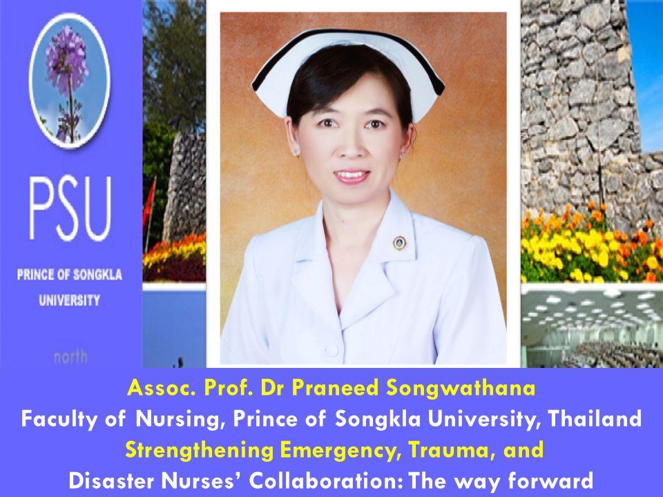 Assoc. Prof. Dr Praneed Songwathana Faculty of Nursing, Prince of Songkla University, Thailand Strengthening Emergency, Trauma, and Disaster Nurses' C