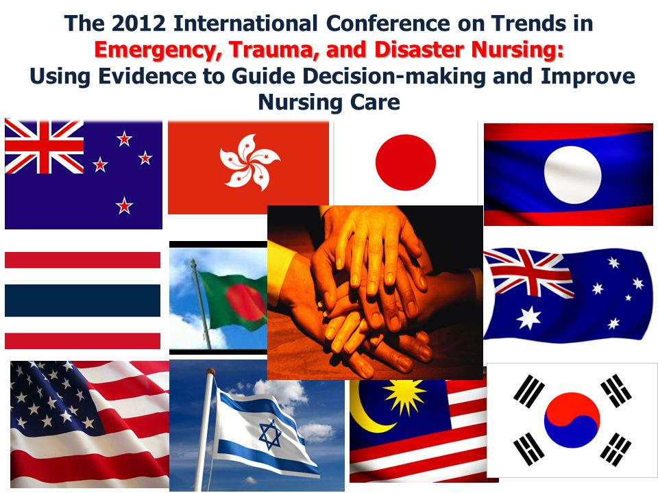 The 2012 International Conference on Trends in Emergency, Trauma, and Disaster Nursing: Using Evidence to Guide Decision-making and Improve Nursing Ca