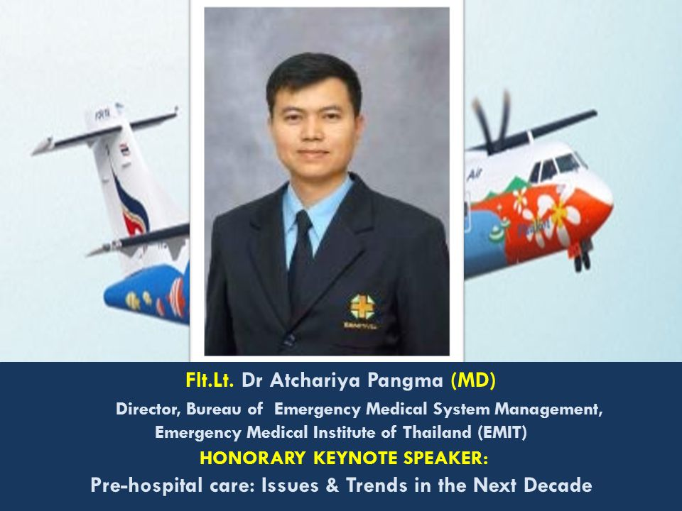 Flt.Lt. Dr Atchariya Pangma (MD) Director, Bureau of Emergency Medical System Management, Emergency Medical Institute of Thailand (EMIT) HONORARY KEYN