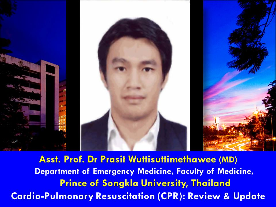 Asst. Prof. Dr Prasit Wuttisuttimethawee (MD) Department of Emergency Medicine, Faculty of Medicine, Prince of Songkla University, Thailand Cardio-Pul