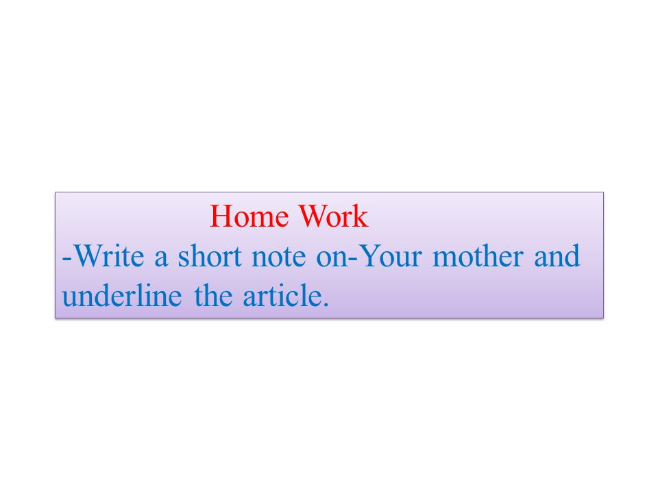 Home Work -Write a short note on-Your mother and underline the article.