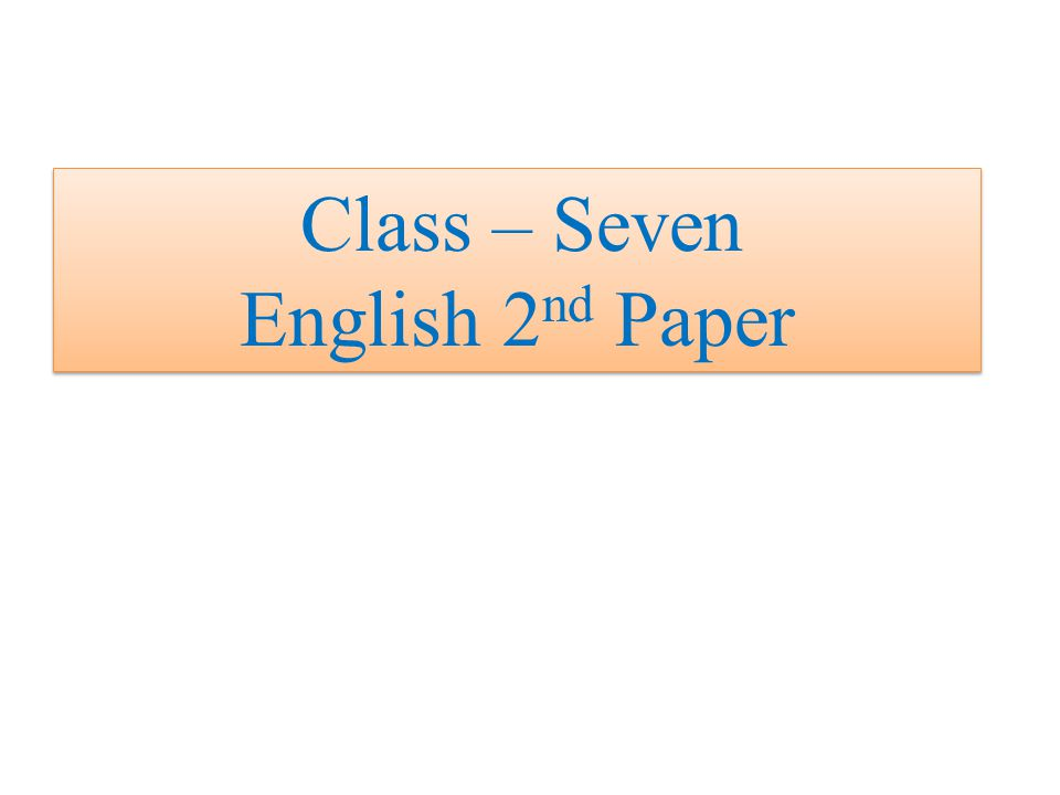 Class – Seven English 2 nd Paper Class – Seven English 2 nd Paper