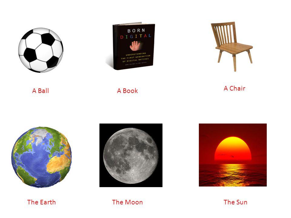 A BallA Book A Chair The EarthThe MoonThe Sun
