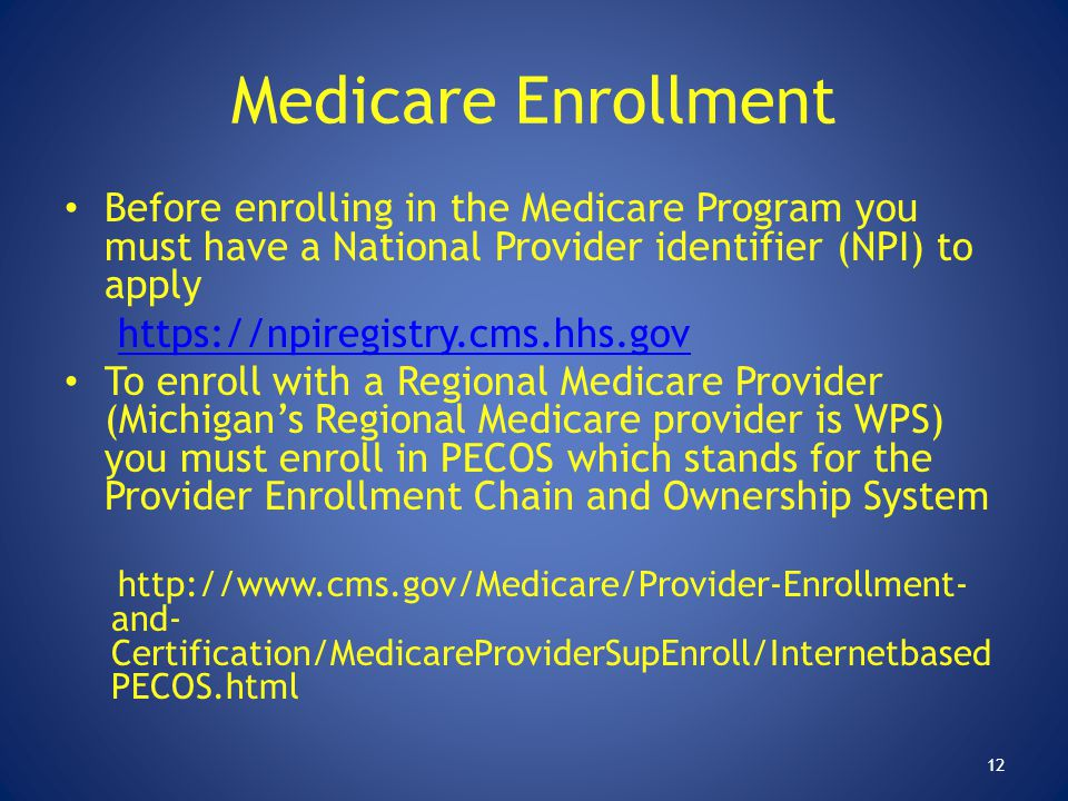 Medicare Enrollment Before enrolling in the Medicare Program you must have a National Provider identifier (NPI) to apply https://npiregistry.cms.hhs.g