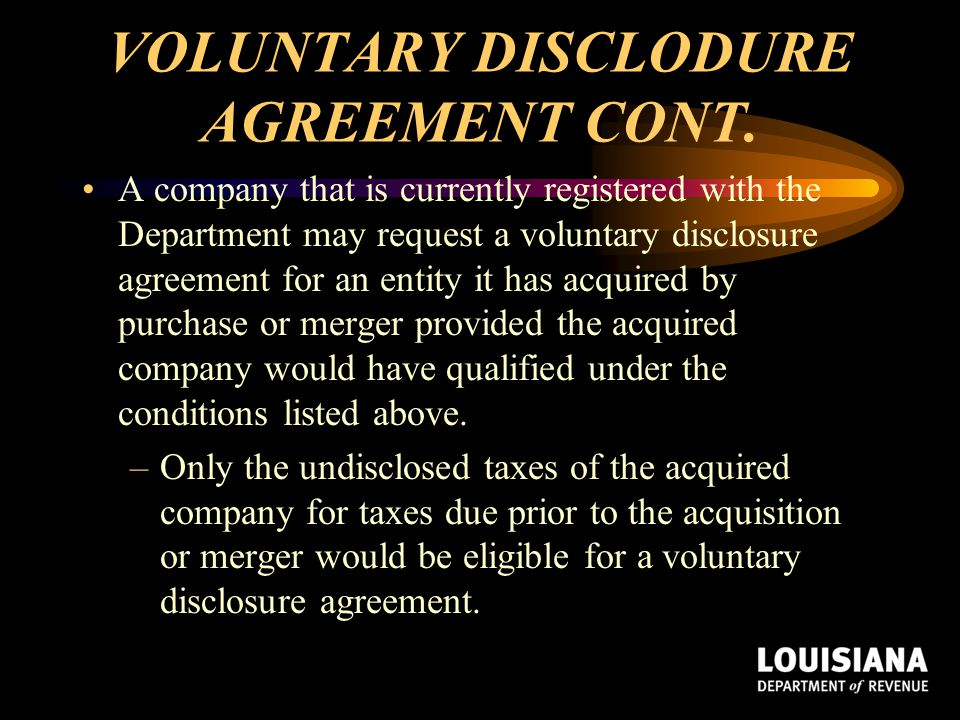 VOLUNTARY DISCLODURE AGREEMENT CONT. A company that is currently registered with the Department may request a voluntary disclosure agreement for an en