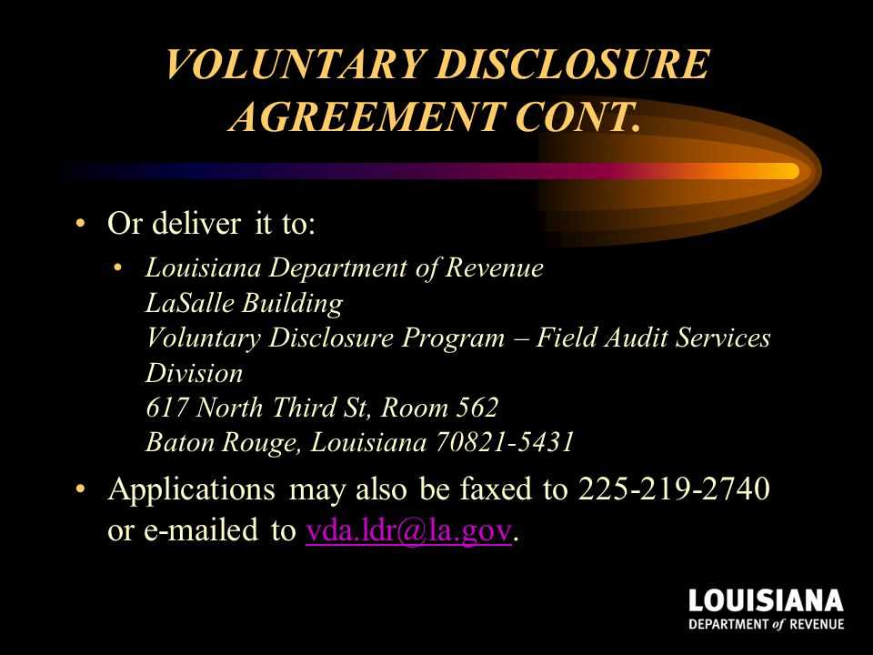 VOLUNTARY DISCLOSURE AGREEMENT CONT. Or deliver it to: Louisiana Department of Revenue LaSalle Building Voluntary Disclosure Program – Field Audit Ser