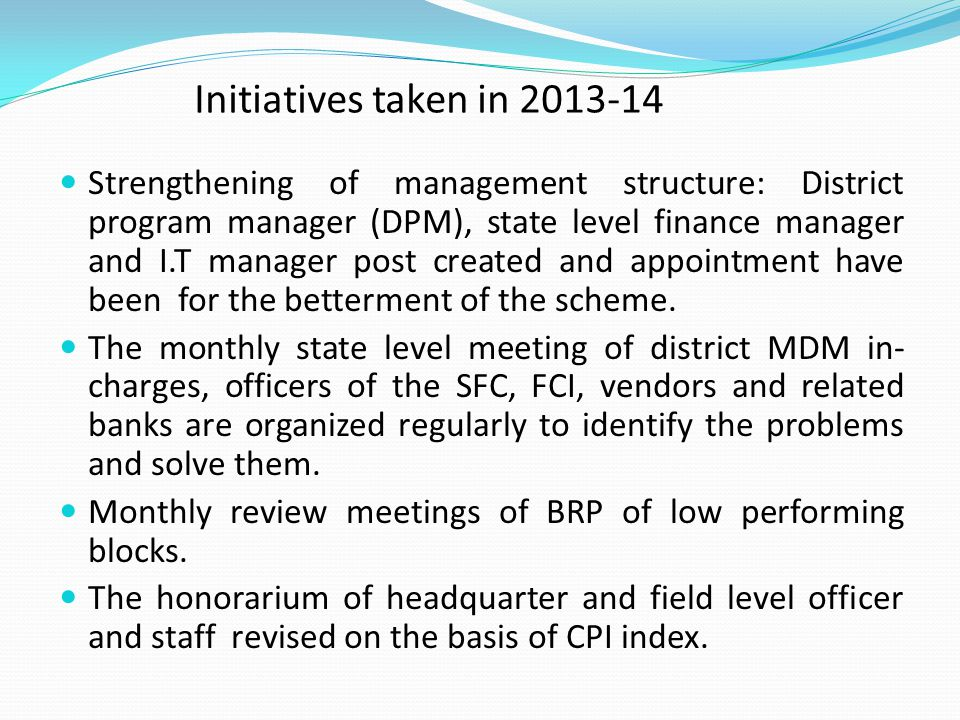 Initiatives taken in 2013-14 Strengthening of management structure: District program manager (DPM), state level finance manager and I.T manager post c