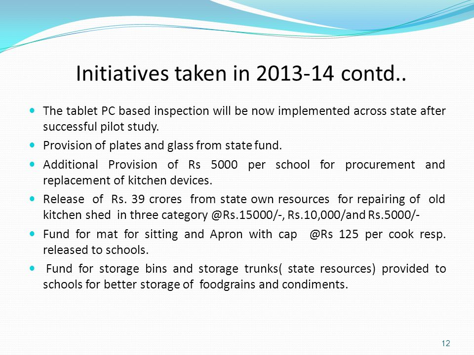 Initiatives taken in 2013-14 contd.. The tablet PC based inspection will be now implemented across state after successful pilot study. Provision of pl