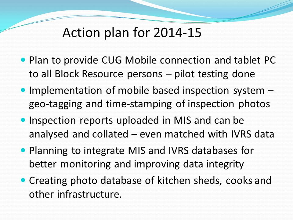 Action plan for 2014-15 Plan to provide CUG Mobile connection and tablet PC to all Block Resource persons – pilot testing done Implementation of mobil