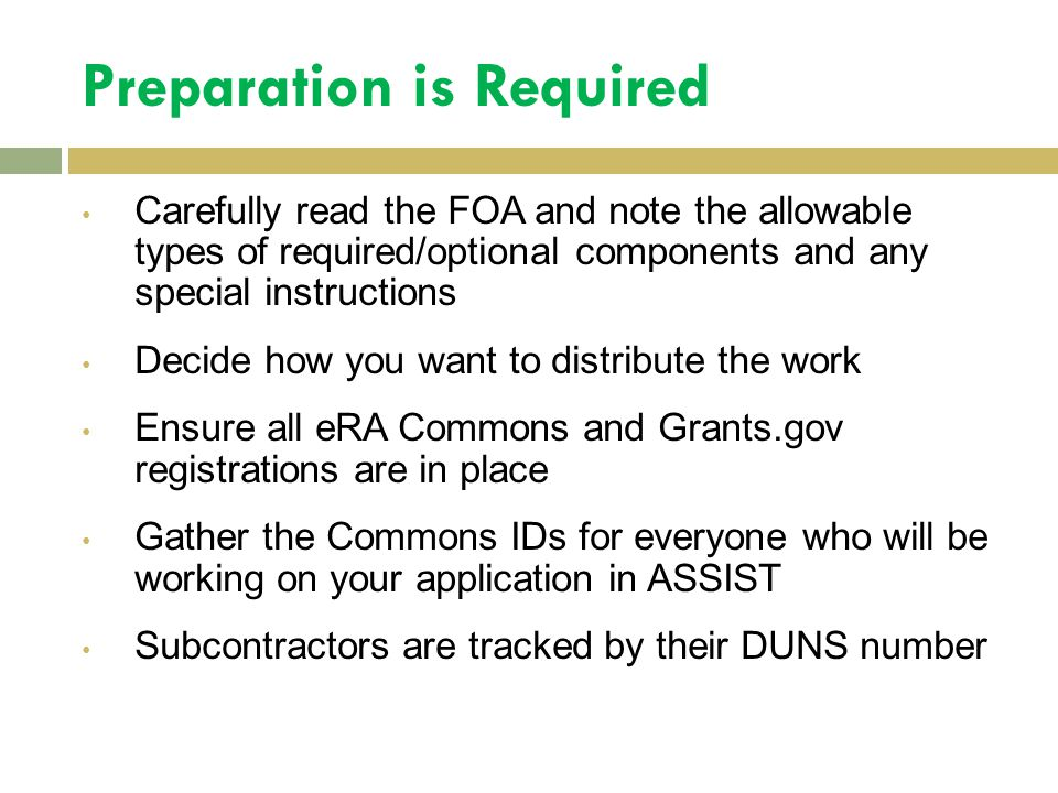 Preparation is Required Carefully read the FOA and note the allowable types of required/optional components and any special instructions Decide how yo