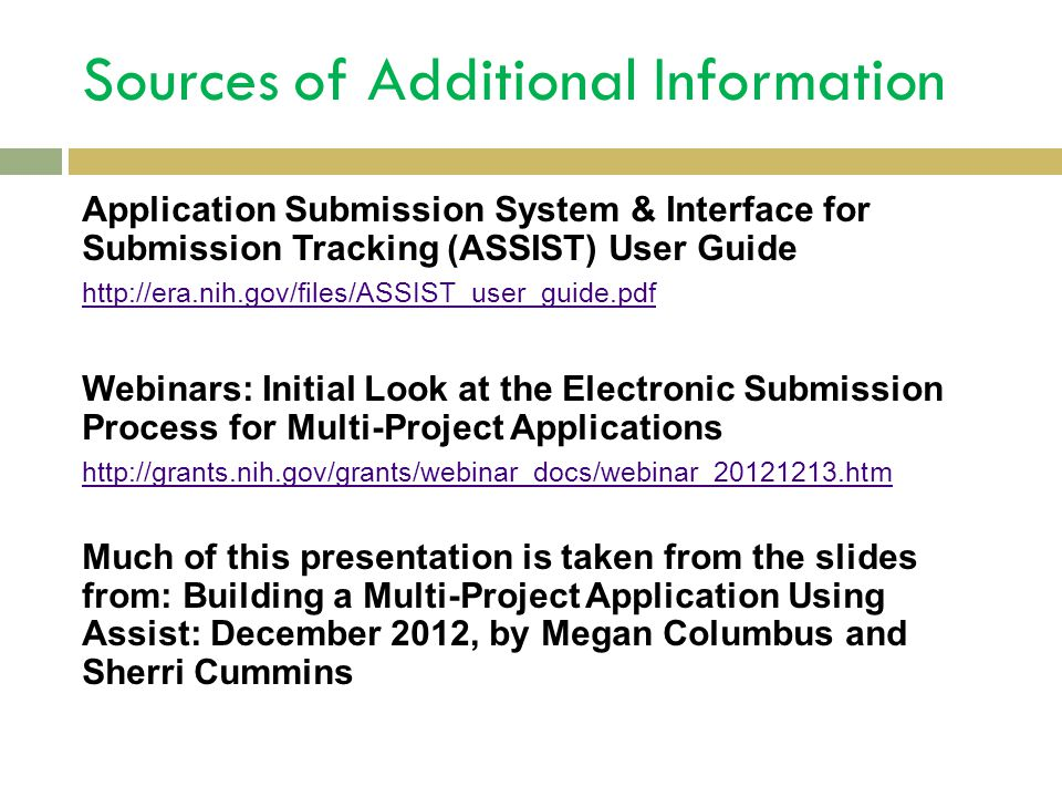 Sources of Additional Information Application Submission System & Interface for Submission Tracking (ASSIST) User Guide http://era.nih.gov/files/ASSIS