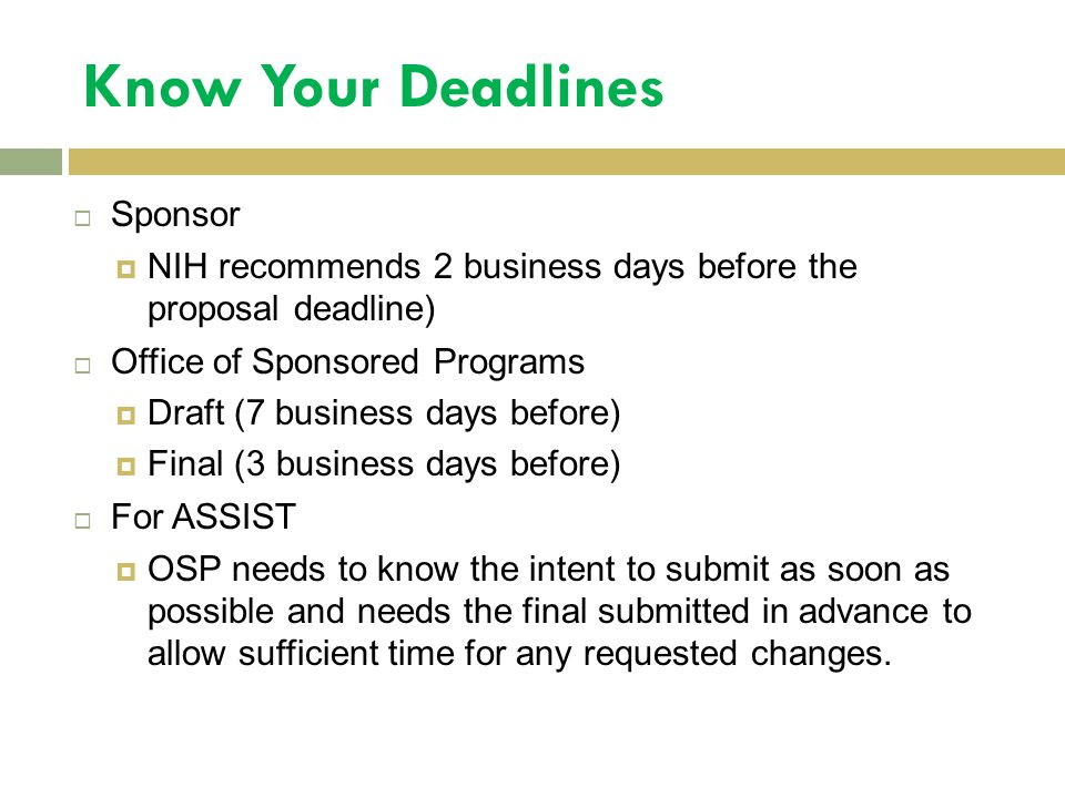 Know Your Deadlines  Sponsor  NIH recommends 2 business days before the proposal deadline)  Office of Sponsored Programs  Draft (7 business days b