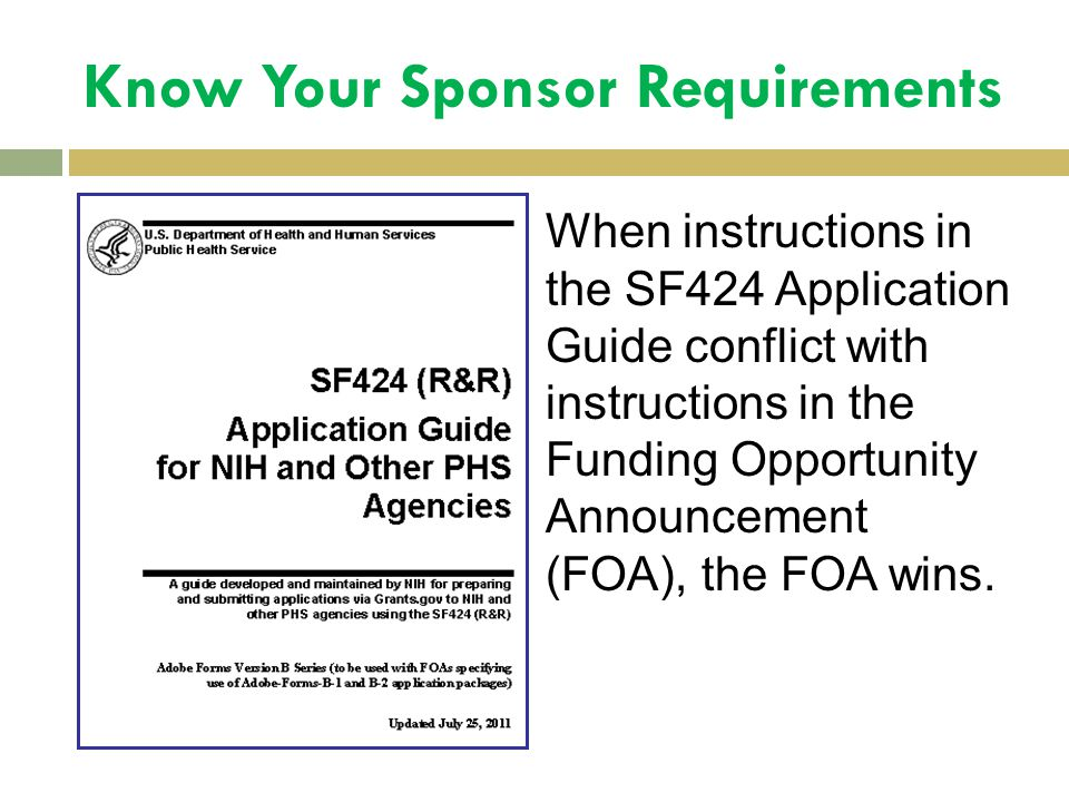 Know Your Sponsor Requirements When instructions in the SF424 Application Guide conflict with instructions in the Funding Opportunity Announcement (FO