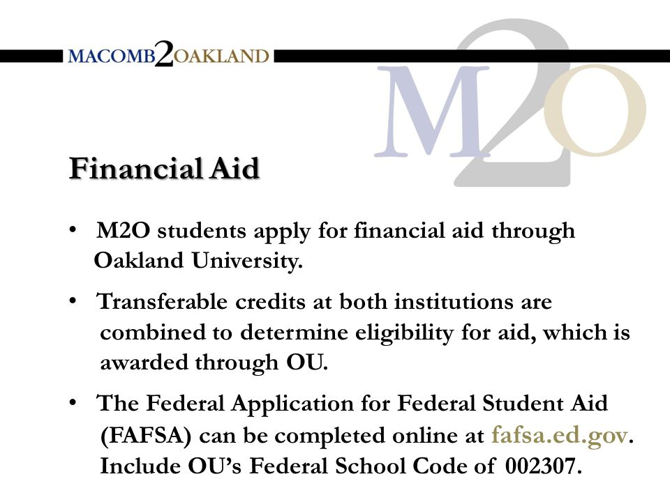 M2O students apply for financial aid through Oakland University.