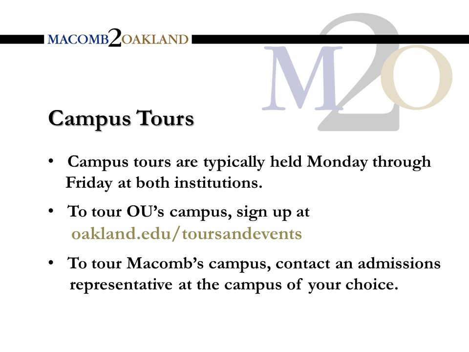 Campus tours are typically held Monday through Friday at both institutions.