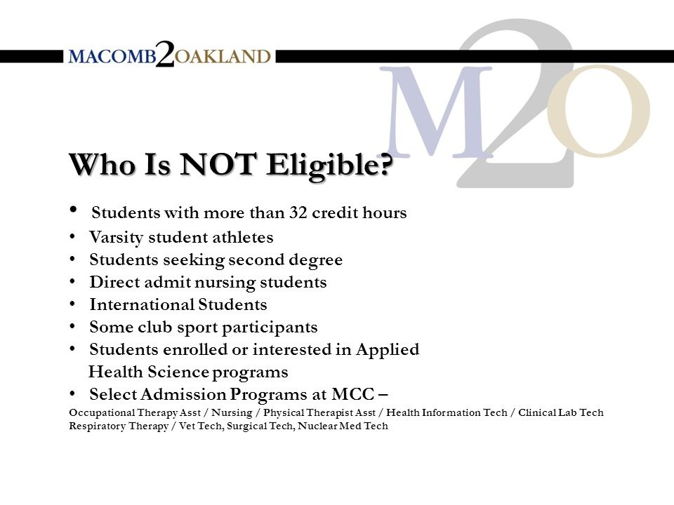 Visit oakland.edu/orientation to sign-up for a designated M2O orientation Academic Counselors from Macomb will be available to discuss your Macomb schedule at your orientation session (fall admits only) Financial Aid representatives will also be available to answer your questions (fall admits only) Orientation for Freshman Students