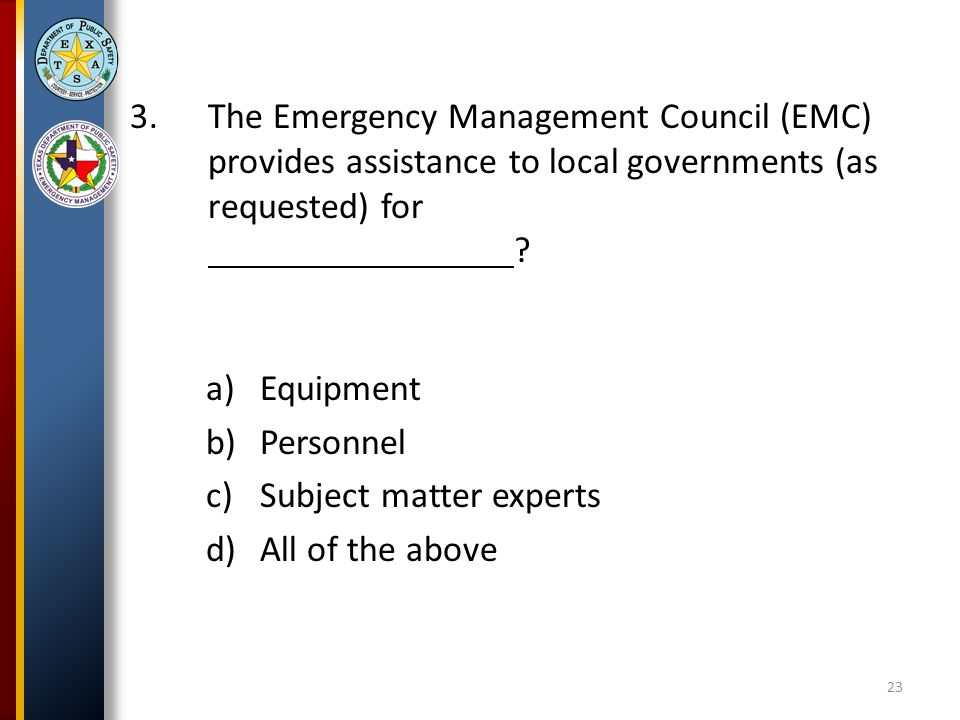 3.The Emergency Management Council (EMC) provides assistance to local governments (as requested) for .
