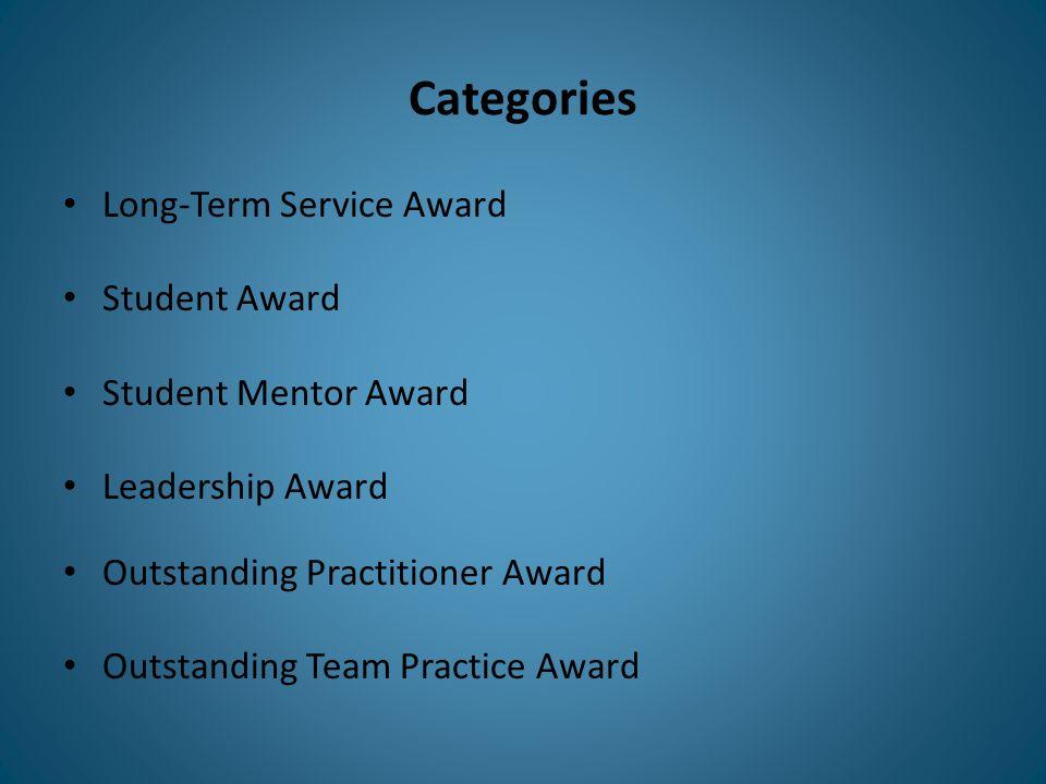 Categories Long-Term Service Award Student Award Student Mentor Award Leadership Award Outstanding Practitioner Award Outstanding Team Practice Award