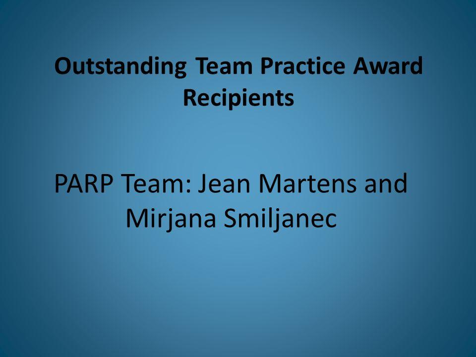Outstanding Team Practice Award Recipients PARP Team: Jean Martens and Mirjana Smiljanec