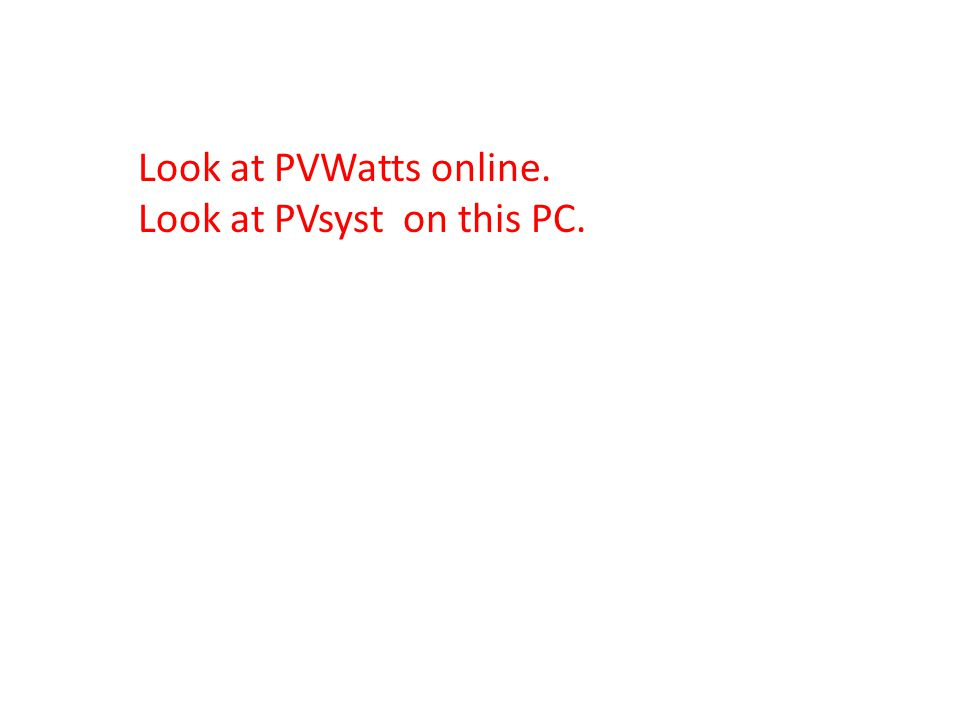Look at PVWatts online. Look at PVsyst on this PC.