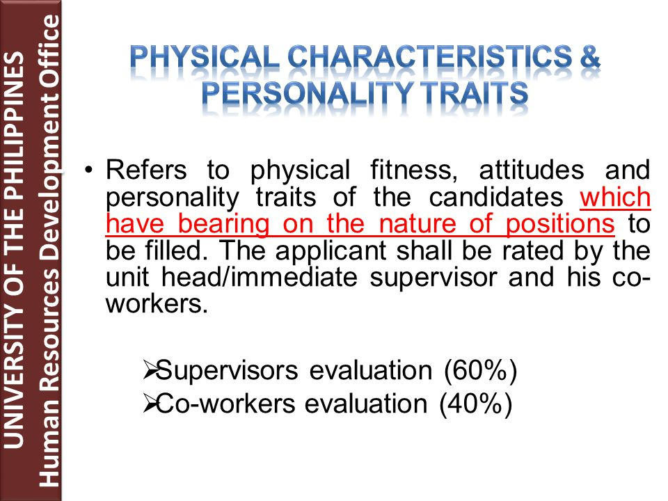 Refers to physical fitness, attitudes and personality traits of the candidates which have bearing on the nature of positions to be filled.
