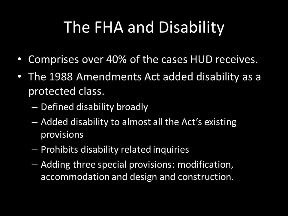 The FHA and Disability Comprises over 40% of the cases HUD receives.