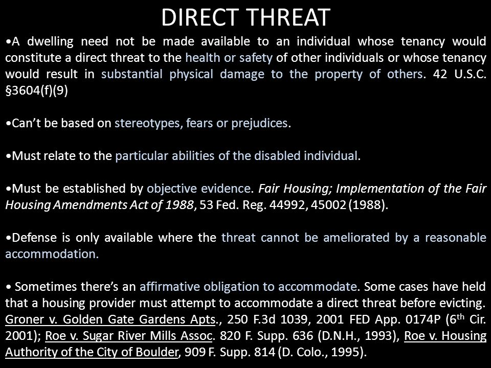 DIRECT THREAT A dwelling need not be made available to an individual whose tenancy would constitute a direct threat to the health or safety of other individuals or whose tenancy would result in substantial physical damage to the property of others.