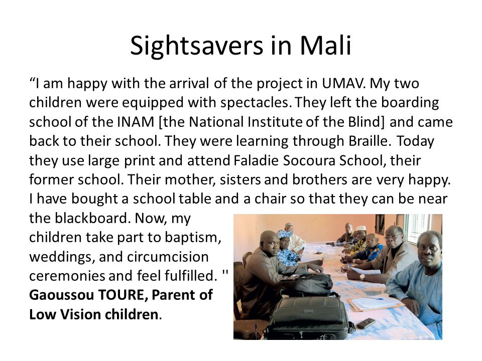 """Sightsavers in Mali """"I am happy with the arrival of the project in UMAV. My two children were equipped with spectacles. They left the boarding school"""