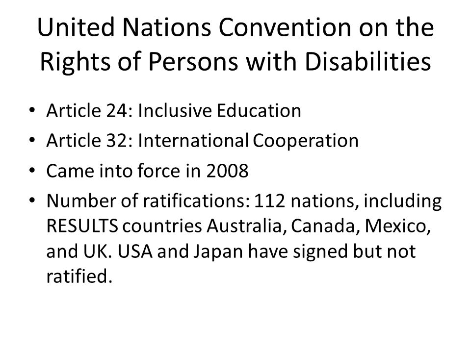 United Nations Convention on the Rights of Persons with Disabilities Article 24: Inclusive Education Article 32: International Cooperation Came into f