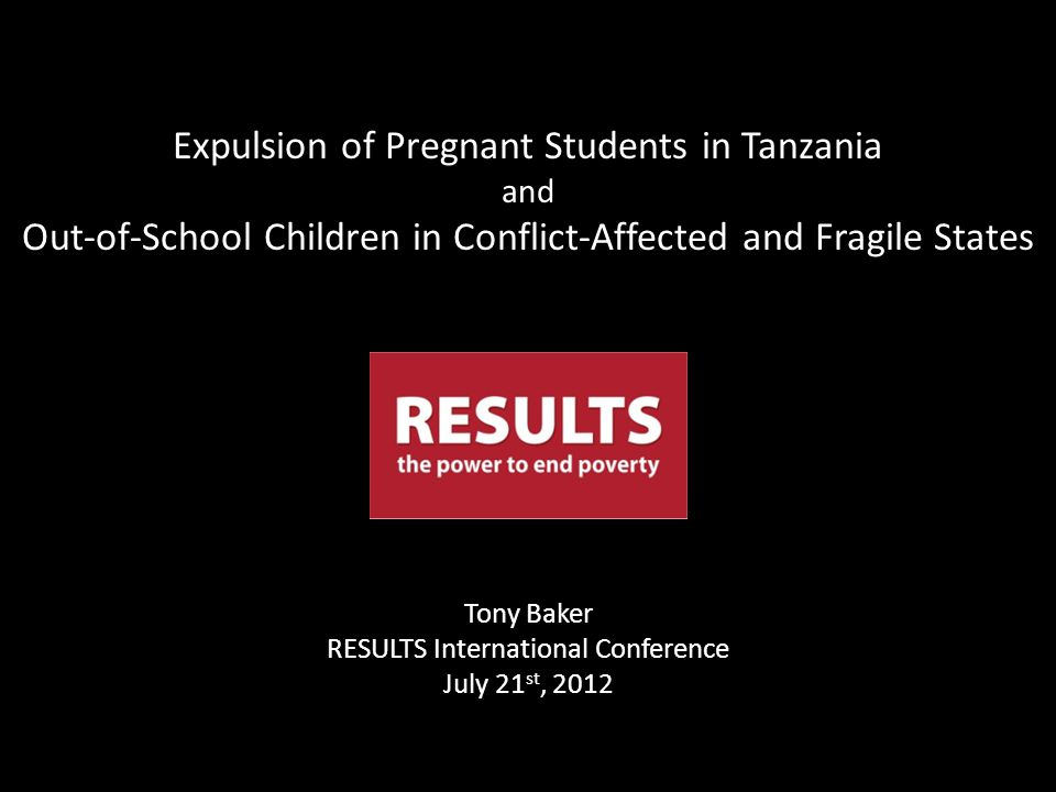Tony Baker RESULTS International Conference July 21 st, 2012 Expulsion of Pregnant Students in Tanzania and Out-of-School Children in Conflict-Affected and Fragile States