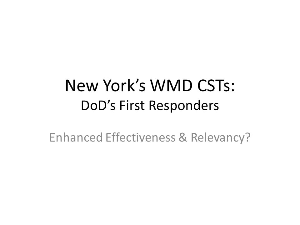 New York's WMD CSTs: DoD's First Responders Enhanced Effectiveness & Relevancy