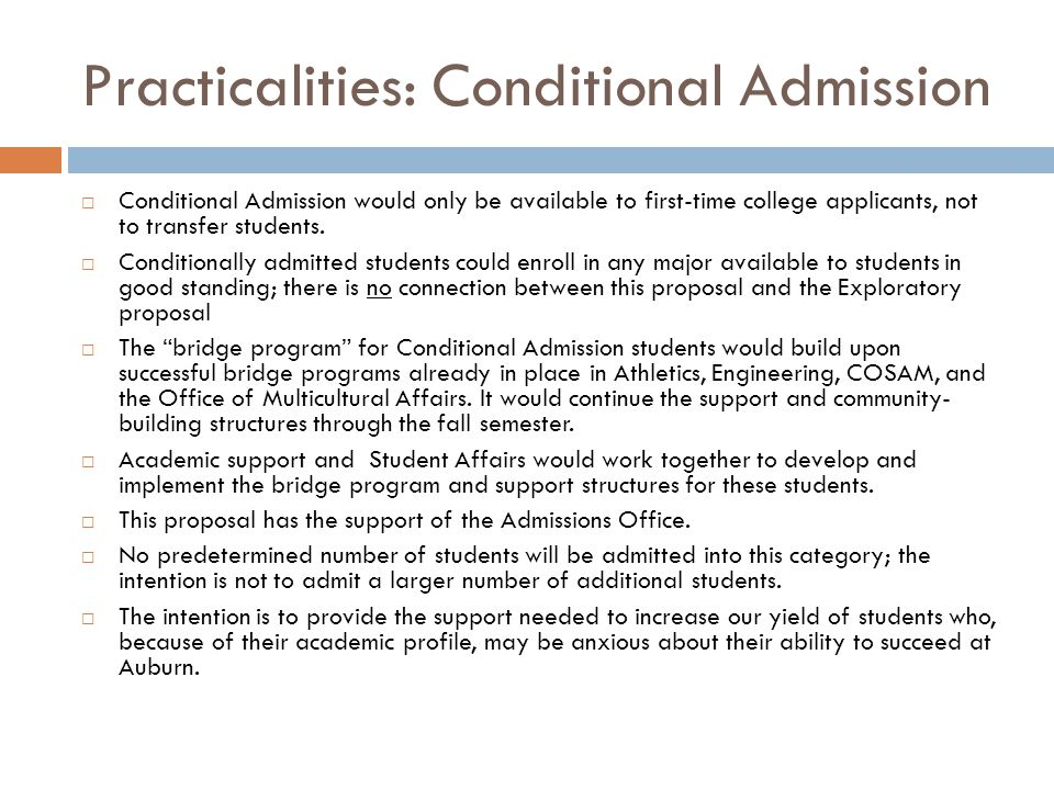 Practicalities: Conditional Admission  Conditional Admission would only be available to first-time college applicants, not to transfer students.