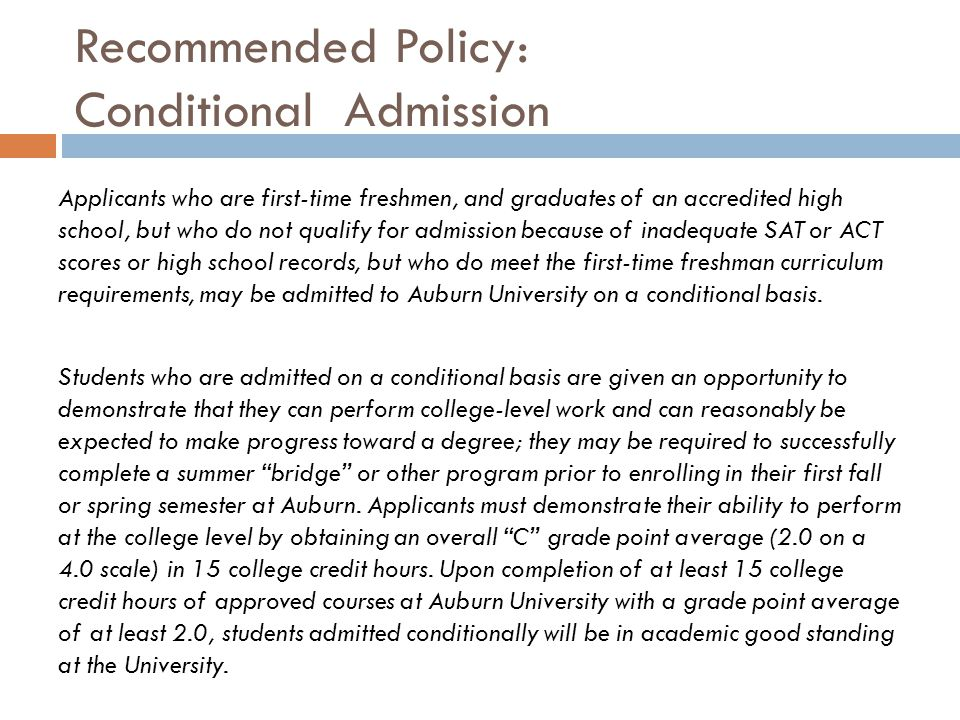 Rationale: Conditional Admission  Students in this category would clearly know the performance levels needed to remain at Auburn after their first fall semester.