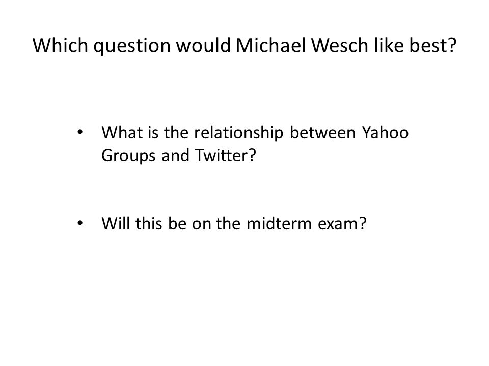 Which question would Michael Wesch like best.