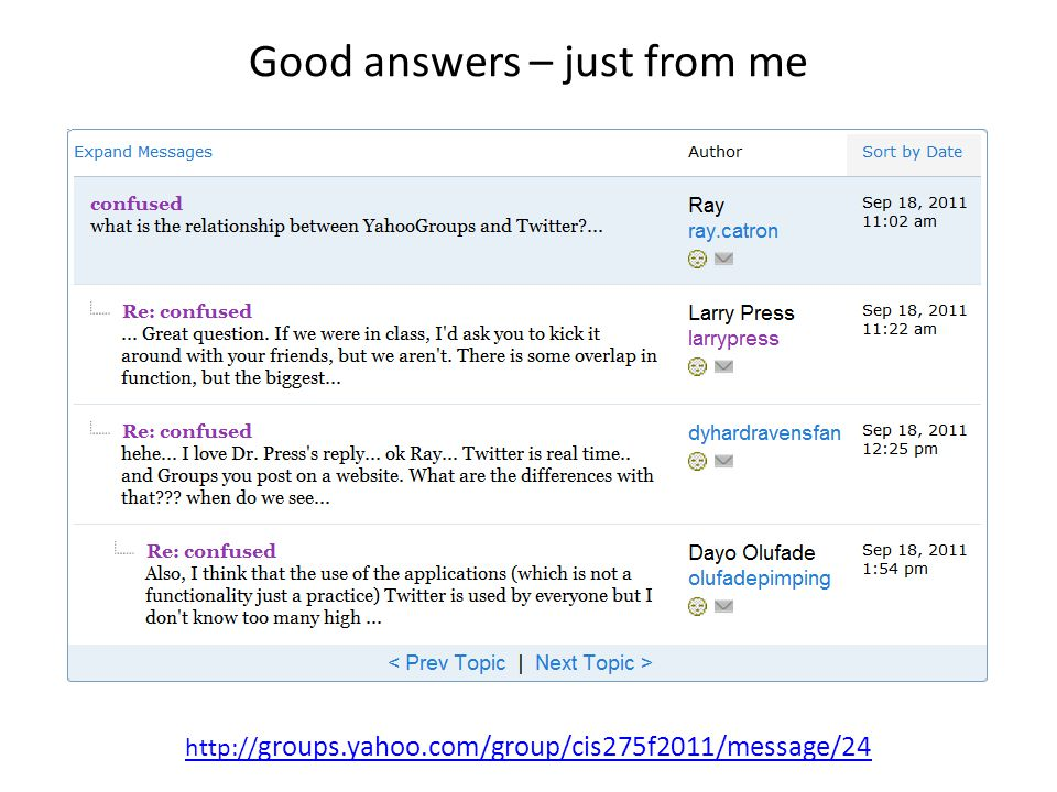 Good answers – just from me http:// groups.yahoo.com/group/cis275f2011/message/24