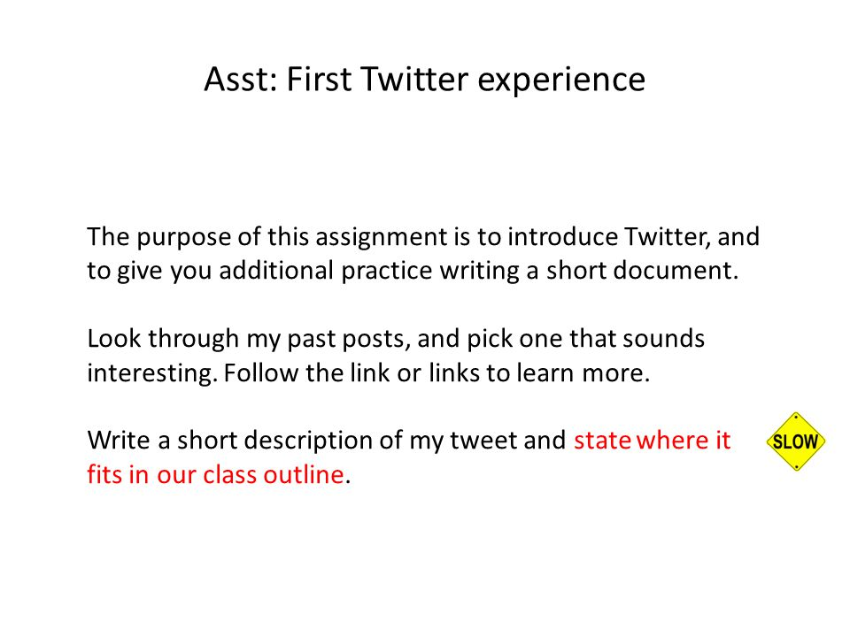The purpose of this assignment is to introduce Twitter, and to give you additional practice writing a short document.