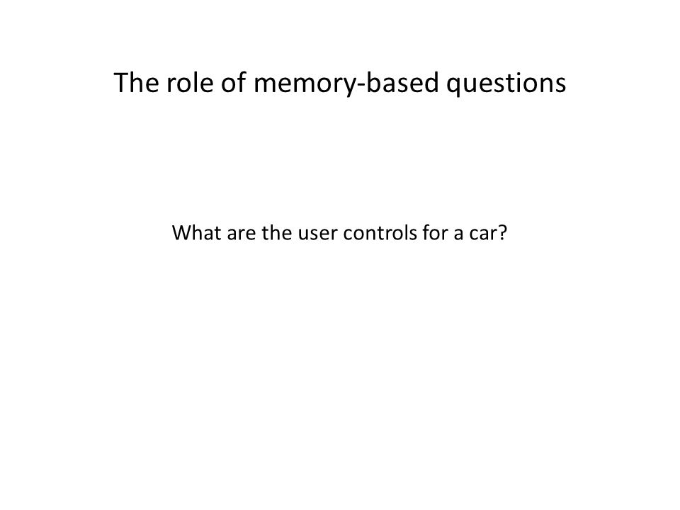 The role of memory-based questions What are the user controls for a car