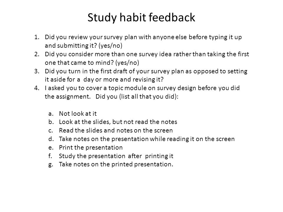 Study habit feedback 1.Did you review your survey plan with anyone else before typing it up and submitting it.
