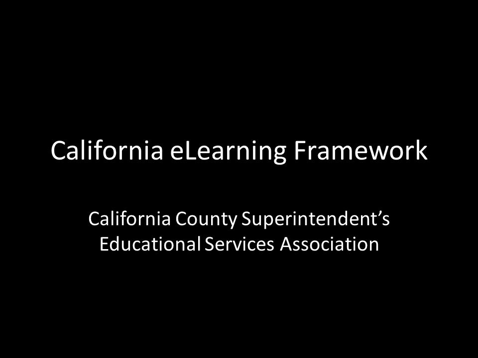California eLearning Framework California County Superintendent's Educational Services Association