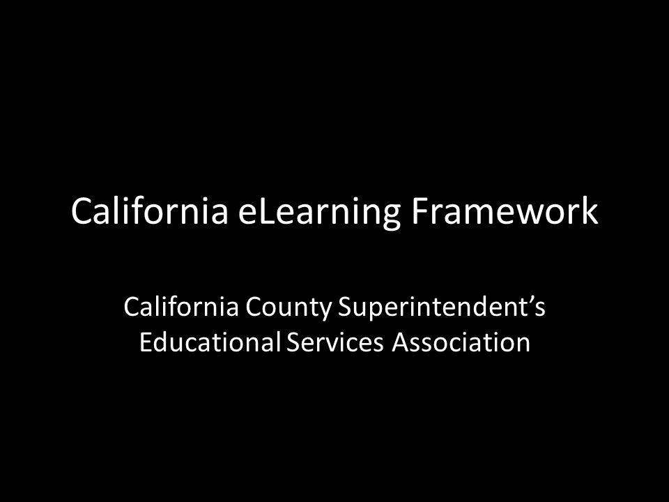 California eLearning Framework California County Superintendent's Educational Services Association