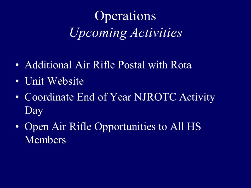 Operations Upcoming Activities Additional Air Rifle Postal with Rota Unit Website Coordinate End of Year NJROTC Activity Day Open Air Rifle Opportunities to All HS Members