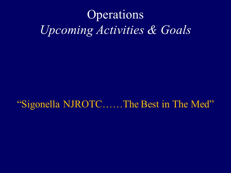 Operations Upcoming Activities & Goals Sigonella NJROTC……The Best in The Med