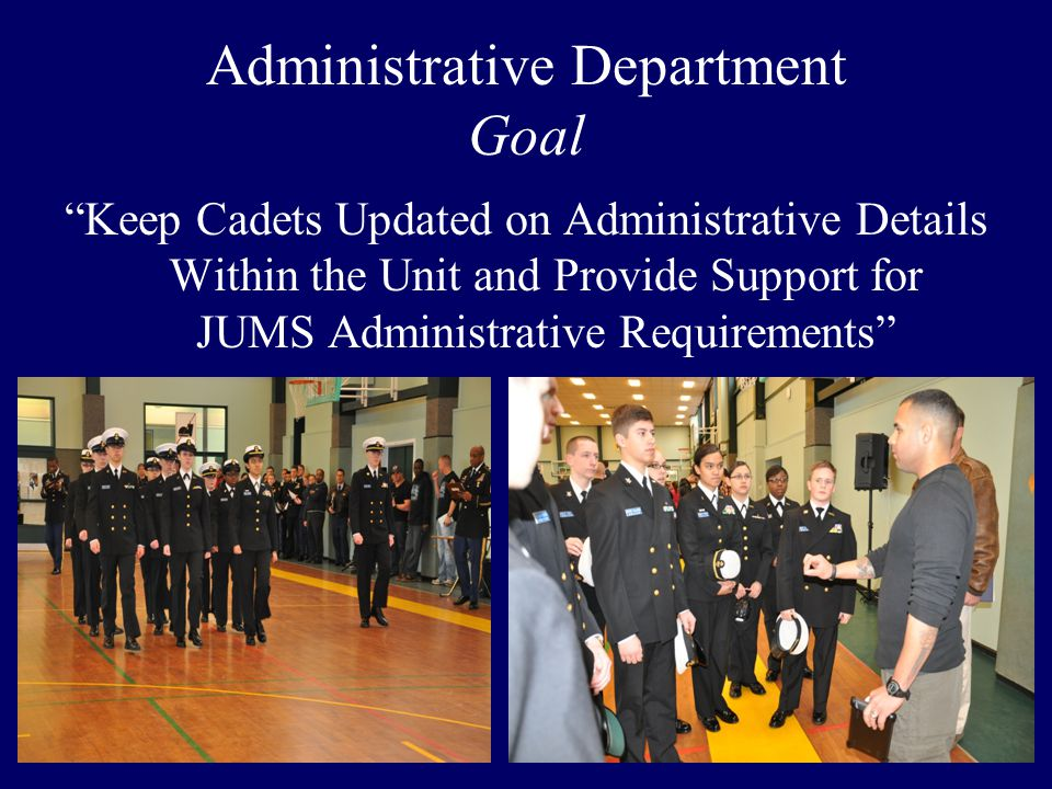 Administrative Department Goal Keep Cadets Updated on Administrative Details Within the Unit and Provide Support for JUMS Administrative Requirements