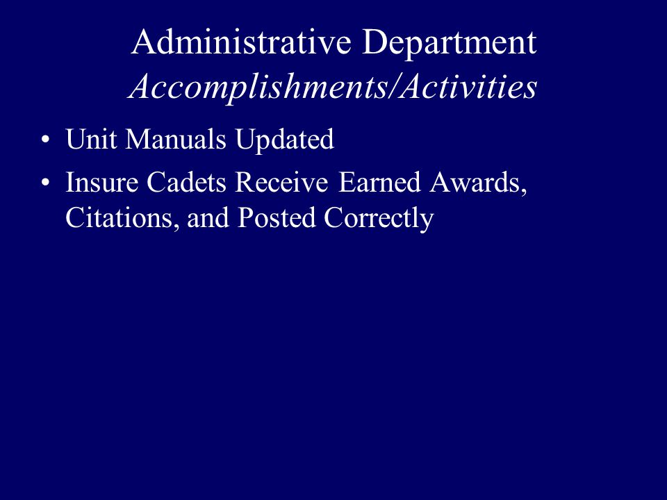 Administrative Department Accomplishments/Activities Unit Manuals Updated Insure Cadets Receive Earned Awards, Citations, and Posted Correctly