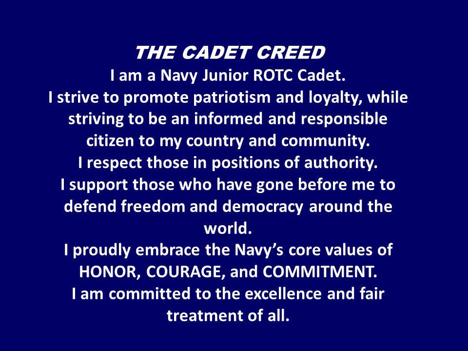 THE CADET CREED I am a Navy Junior ROTC Cadet.