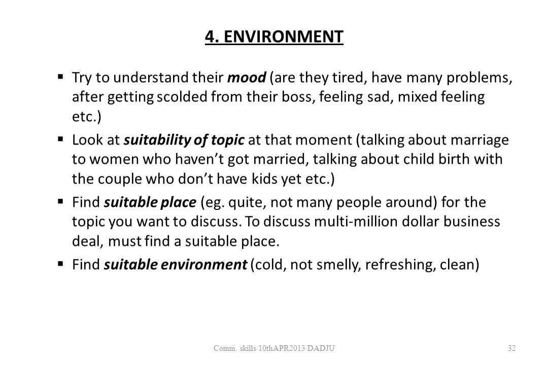 4. ENVIRONMENT  Try to understand their mood (are they tired, have many problems, after getting scolded from their boss, feeling sad, mixed feeling e