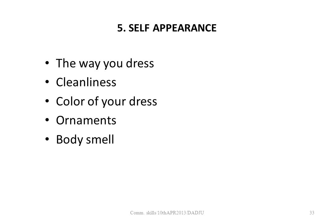 5. SELF APPEARANCE The way you dress Cleanliness Color of your dress Ornaments Body smell 33Comm.